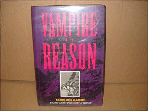 Collection de livres électroniques Best Sellers The Vampire of Reason: An Essay in the Philosophy of History in French PDF DJVU by Richard James Blackburn