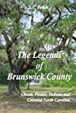 img - for The Legends Of Brunswick County: Ghosts, Pirates, Indians And Colonial North Carolina book / textbook / text book