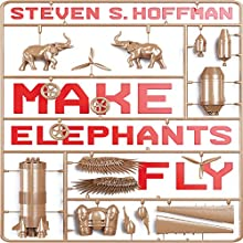 Make Elephants Fly: The Process of Radical Innovation Audiobook by Steven Hoffman Narrated by Dan Woren