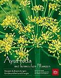 Ayurveda mit heimischen Pflanzen: Rezepte & Anwendungen für Gesundheit und Energie
