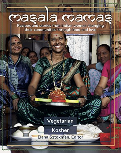 Masala Mamas: Recipes and stories from Indian women changing their communities through food and love by Dr Elana Sztokman