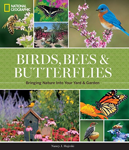 Gardens Butterfly Bird (National Geographic Birds, Bees, and Butterflies: Bringing Nature Into Your Yard and Garden)