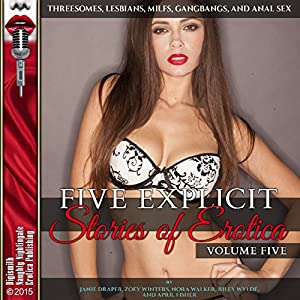 Five Explicit Stories of Erotica, Volume Five: Threesomes, Lesbians, MILFs, Gangbangs, and Anal Sex Audiobook