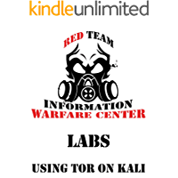 IWC-Lab: Using Tor in Kali: Tor on Kali for Pen-testing and profit (IWC-Lab: Kali Book 2) (English Edition)