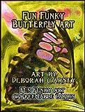 Fun Funky Butterfly Art (Fun Funky Art Coffee Table Books For Kindle Book 1)