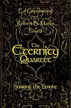 The Eternity Quartet: Snaring the Smoke by [Greenwood, Ed]
