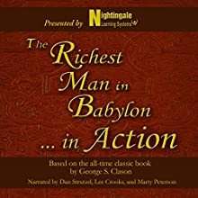 The Richest Man in Babylon...In Action: Based on the All-Time Classic Book by George S. Clason Speech by Nightingale Conanat Learning System Narrated by Dan Strutzel