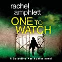 One to Watch: A Detective Kay Hunter Novel, Book 3 Audiobook by Rachel Amphlett Narrated by Alison Campbell