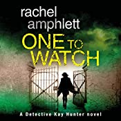 One to Watch: A Detective Kay Hunter Novel, Book 3 | Rachel Amphlett