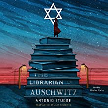 The Librarian of Auschwitz Audiobook by Antonio Iturbe, Lilit Thwaites - translator Narrated by Marisa Calin