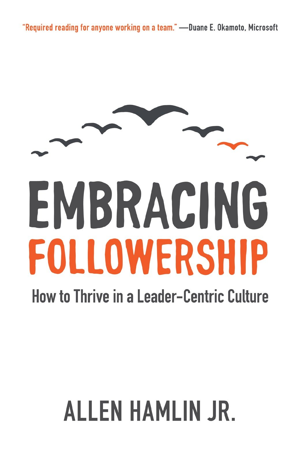 embracing followership how to thrive in a leader centric culture embracing followership how to thrive in a leader centric culture allen hamlin jr 9781577996323 com books