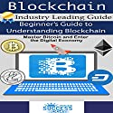 Blockchain: Beginner's Guide to Understanding Blockchain: Master Bitcoin and Enter the Digital Economy Hörbuch von  Inside Success Today Gesprochen von: Chuck Shelby