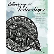 Colouring With Intention: Practice mindfulness with this colouring book of 25 beautifully intricate mandala meditations you can frame