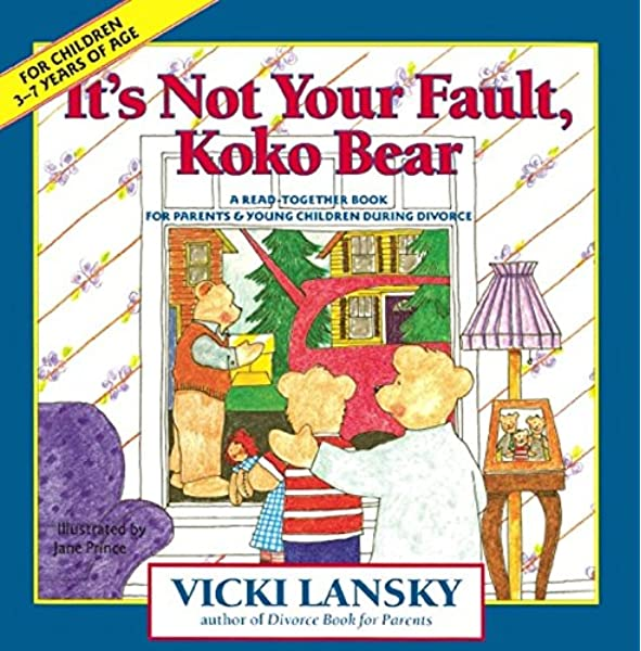 It S Not Your Fault Koko Bear A Read Together Book For Parents And Young Children During Divorce Lansky Vicki Lansky Vicki 9780916773472 Amazon Com Books