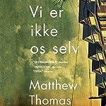 Vi er ikke os selv | Matthew Thomas