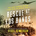 Rescue at Los Banos: The Most Daring Prison Camp Raid of World War II Audiobook by Bruce Henderson Narrated by Brett Barry