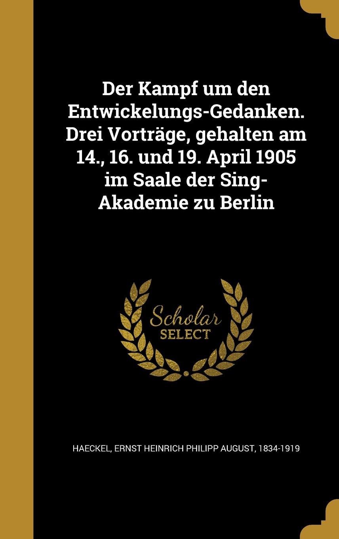 Download Der Kampf Um Den Entwickelungs-Gedanken. Drei Vortrage, Gehalten Am 14., 16. Und 19. April 1905 Im Saale Der Sing-Akademie Zu Berlin (German Edition) ebook