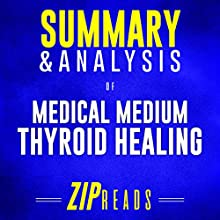 Summary & Analysis of Medical Medium: Thyroid Healing: A Guide to the Book by Anthony William Audiobook by ZIP Reads Narrated by Lisa Negron