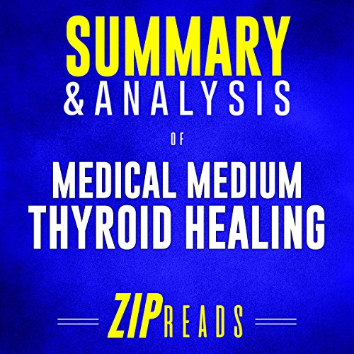 Summary & Analysis of Medical Medium: Thyroid Healing: A Guide to the Book by Anthony William