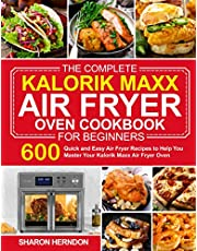 The Complete Kalorik Maxx Air Fryer Oven Cookbook for Beginners: 600 Quick and Easy Air Fryer Recipes to Help You Master Your Kalorik Maxx Air Fryer Oven
