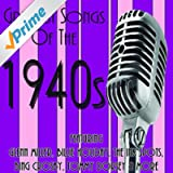 Greatest Songs of the 1940s