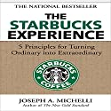 The Starbucks Experience: 5 Principles for Turning Ordinary into Extraordinary Audiobook by Joseph Michelli Narrated by Dick Hill