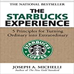 The Starbucks Experience: 5 Principles for Turning Ordinary into Extraordinary | Joseph Michelli