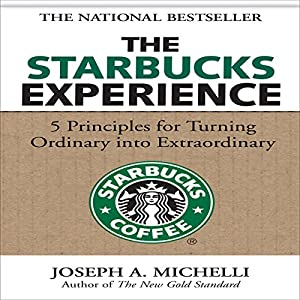 The Starbucks Experience: 5 Principles for Turning Ordinary into Extraordinary Audiobook