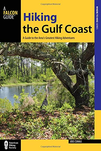 Hiking the Gulf Coast: A Guide to the Area's Greatest Hiking Adventures (Regional Hiking Series)