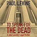 To Speak for the Dead: Jake Lassiter, Book 1 Hörbuch von Paul Levine Gesprochen von: Luke Daniels