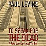 To Speak for the Dead: Jake Lassiter, Book 1 | Paul Levine