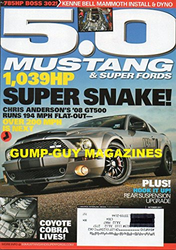 (5.0 Mustang & Super Fords Magazine October 2011 SUPER SNAKE 2008 GT500 RUNS 194 MPH FLAT-OUT Rear Suspension Upgrade 785HP 302 KENNE BELL MAMMOTH INSTALL & DYNO Coyote Cobra)