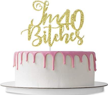 Astounding Amazon Com Im 40 Bitches Cake Topper Happy 40Th Birthday Cake Funny Birthday Cards Online Inifodamsfinfo