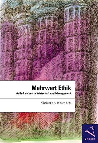 Mehrwert Ethik: Added Values in Wirtschaft und Management