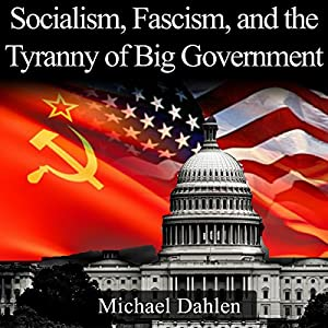 Socialism, Fascism, and the Tyranny of Big Government Audiobook