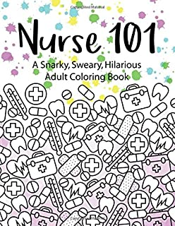 Nurse 101 A Snarky Sweary Hilarious Adult Coloring Book Kit Of