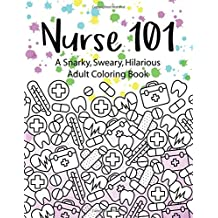 4 Nurse 101 A Snarky Sweary Hilarious Adult Coloring Book Kit Of Quotes For Nurses Books Volume