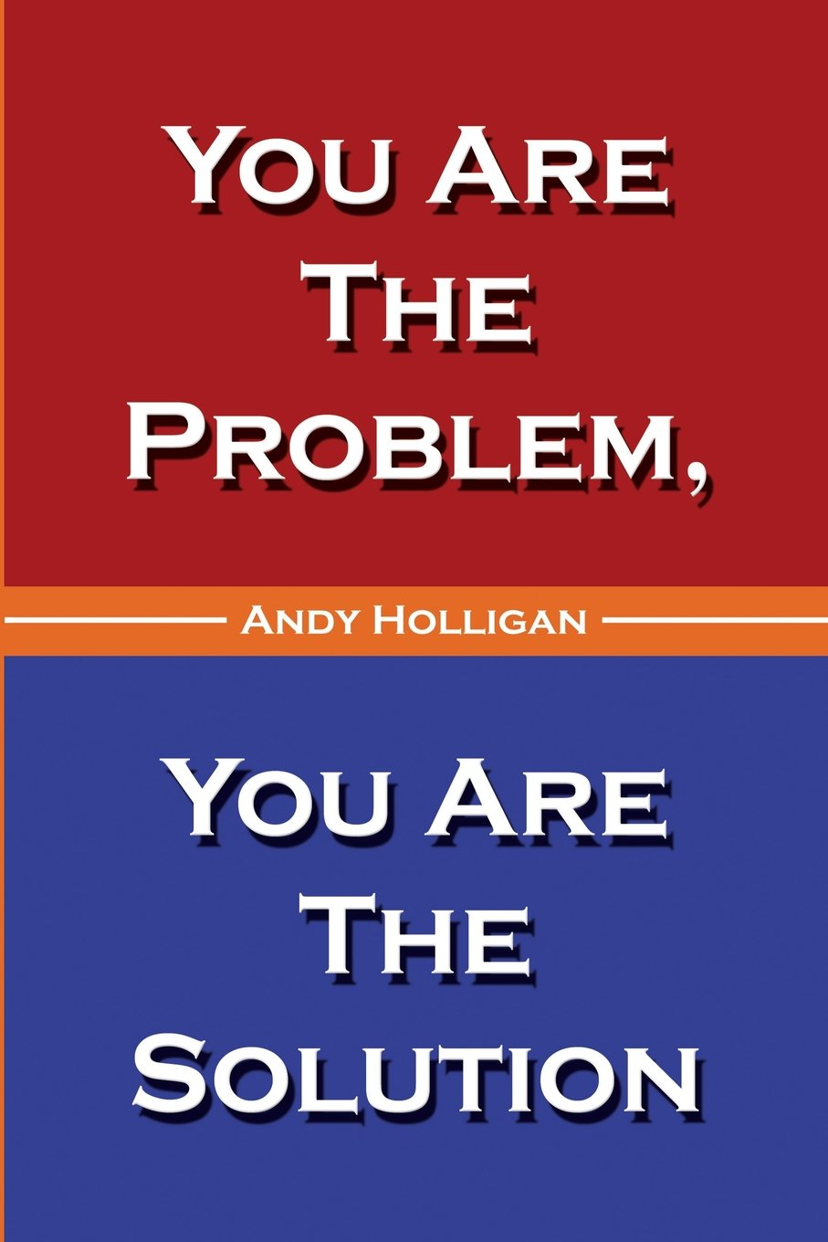 You Are The Problem, You Are The Solution