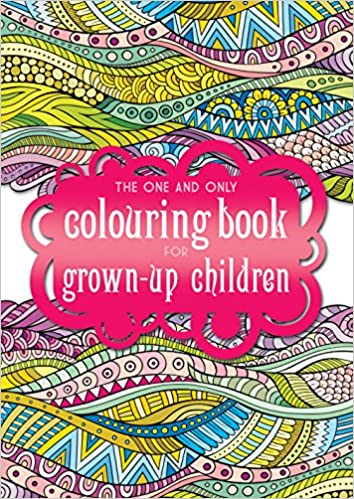 The One And Only Coloring Book For Grown Up Children Colouring 9781907912818 Amazon Books