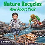 Nature Recycles - How About You? | Michelle Lord