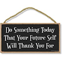 Honey Dew Gifts Inspirational Wooden Sign, Do Something Today That Your Future Self Will Thank You for, 5 inch by 10…