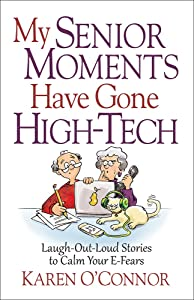 My Senior Moments Have Gone High-Tech: Laugh-Out-Loud Stories to Calm Your E-Fears