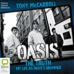 Oasis: The Truth - My Life as Oasis's Drummer | Tony McCarroll