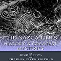History's Greatest Mysteries: The Nazca Lines Audiobook by  Charles River Editors Narrated by Steve Carlson