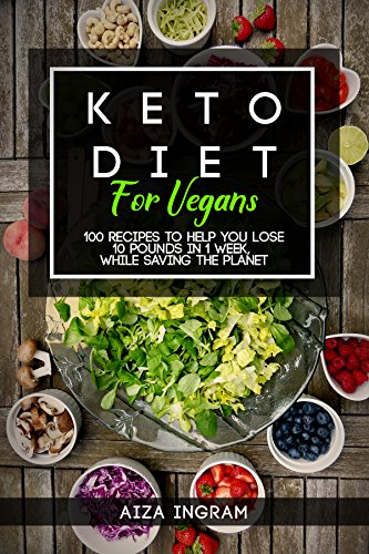 Keto Diet for Vegans: 100 Recipes to Help You Lose 10 Pounds in 1 Week
