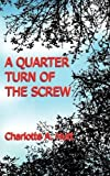 A Quarter Turn of the Screw, Charlotte A. Hutt, 1909039535