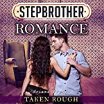 Taken Rough: Stepbrother Romance | Ariana Young