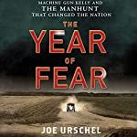 The Year of Fear : Machine Gun Kelly and the Manhunt That Changed the Nation  | Joe Urschel