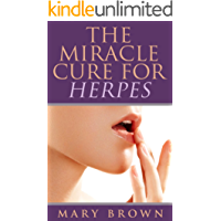 The Miracle Cure For Herpes: Preventing, Managing, And Understanding This Common Ailment. (English Edition)