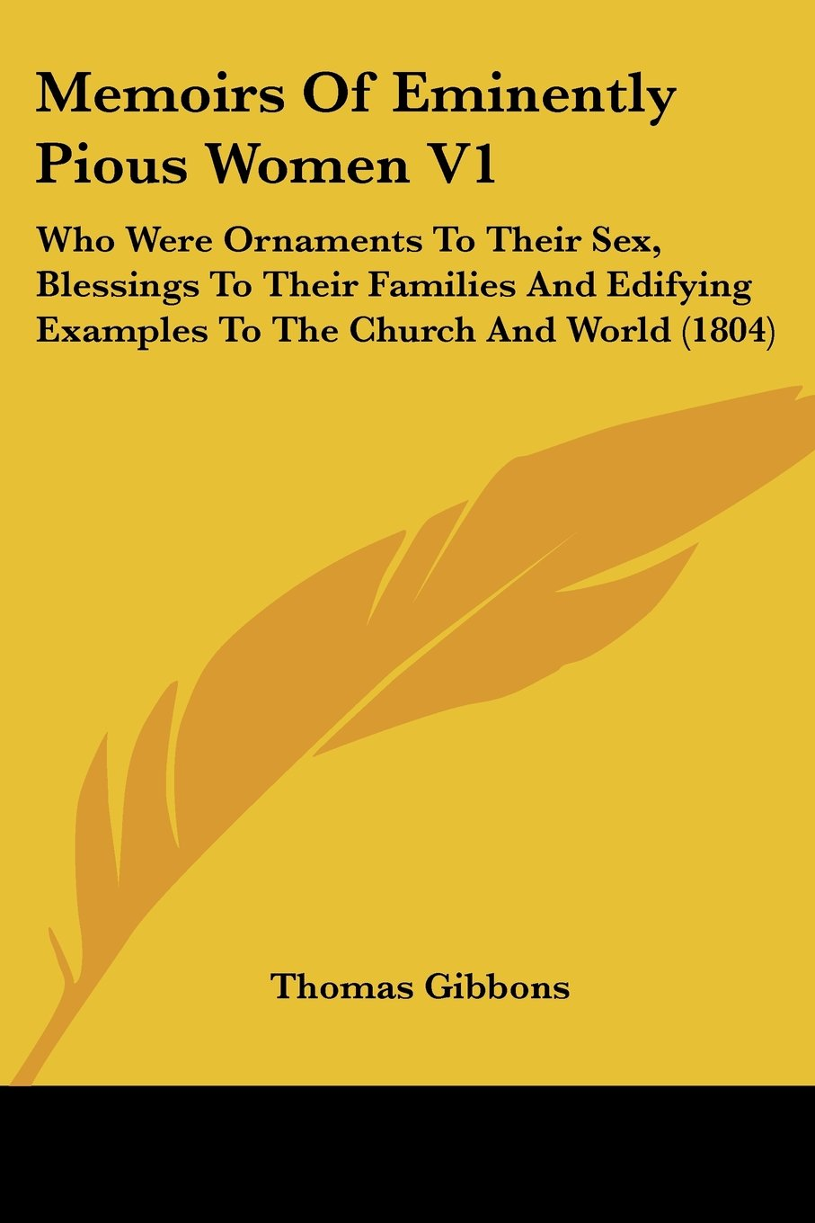 Read Online Memoirs Of Eminently Pious Women V1: Who Were Ornaments To Their Sex, Blessings To Their Families And Edifying Examples To The Church And World (1804) pdf